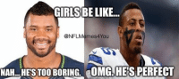 Truth hurts Like Our Page NFL Memes: GIRLSBELIKE...  @NFL Memes4You  NAH HESTOO BORING LOMG, HES PERFECT Truth hurts Like Our Page NFL Memes