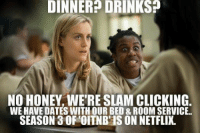 Click: DINNER ORIN  DINNER NO HONEY WERE SLAM CLICKING  WE HAVE DATESWITH OUR BED & ROOM SERVICE  SEASON 30FOTNBISONNETFLIX.