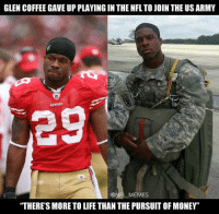 """You don't have to agree with it, but you should respect it. Happy Veterans Day.: GLEN COFFEE GAVE UP PLAYING IN THE NFL TO JOIN THE US ARMY  @NFL MEMES  """"THERE'S MORE TO LIFE THAN THE PURSUIT OF MONEY"""" You don't have to agree with it, but you should respect it. Happy Veterans Day."""