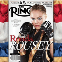Alright alright, i know alot of you guys are upset that ronda lost and that pages are making memes about her so i decided to post up this joke to cheer ya'll up. : 100  THE RING  WORLD'S BEST FIGHTERS  OUR EXCLUSIVE  RANKINGS  RING  PAB  SHE  CONQUERED  IS BOXING  NEXT?  JANUARY 2016  72245 003 Alright alright, i know alot of you guys are upset that ronda lost and that pages are making memes about her so i decided to post up this joke to cheer ya'll up.