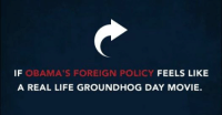 Isis, Life, and Movies: FEELS LIKE  IF  OBAMA'S FOREIGN POLICY  A REAL LIFE GROUNDHOG DAY MOVIE. Obama keeps saying over and over again ISIS is not Islam but actions speak louder than words.