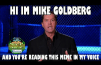 mike: HI IM MIKE GOLDBERG  facebook  AND YOURE READING THIS MEME INMYVOICE