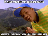 in west philadelphia born and raised: IN WEST PHILADELPHIA BORN AND RAISED  @NFL MEMES  WHERE THE EAGLES AIN'T WON SINCE BACK IN THE DAYS