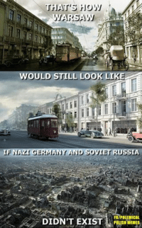 Polemical Polish memes: THAT'S HOW  WARSAW  WOULD STILL LOOK LIKE  IF NAZI GERMANY AND SOVIET RUSSIA  FBIPOLEMICAL  DIDN'T EXIST  POLISH MEMES Polemical Polish memes