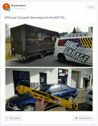 Cars, Funny, and Ups: Boosted Boris  O an hour ago  UPS truck! Car parts New engine for the M3?! Oh  Das Ori nal  A 35 points  Funny  3 comments A car part's a car part. Car Throttle App