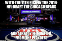What realistically happened last night... Like Our Page NFL Memes: WITH THE 11TH RICKINTHE 2016  NFLORAFTTHE CHICAGO BEARS  NFL Memes4You  WELCOME TO PRIMETIME  DRAFT  AREALREADY ELIMINATED  FROM THE PLAYOFFS  inglip com What realistically happened last night... Like Our Page NFL Memes