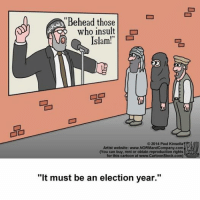 """This picture from Cartoonist, Paul Kinsella seems particularly relevant in light of the Charlie Hebdo attack in Paris.  Cartoonists should get hazard pay. ~Twig: Behead those  who insult  Islam!""""  2014 Paul Kinsella  Artist website: www.NORMandCompany.com  (You can buy, rent or obtain reproduction rights  for this ca  at www.Cartoonstock.com)  """"It must be an election year."""" This picture from Cartoonist, Paul Kinsella seems particularly relevant in light of the Charlie Hebdo attack in Paris.  Cartoonists should get hazard pay. ~Twig"""