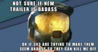 """Friends, Halo, and Chiefs: NOT SURE IF NEW  TRAILER IS BADASS  OR IF 343 ARE TRYING TO MAKE THEM  SEEM BADASS SO THEY CAN KILL ME OFF """"Don't you forget about me"""" - Master Chief  -Chris Credit goes to my friend XyDz, check out his page!"""