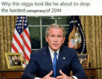 🏻: Why this nigga look like he about to drop  the hardest conspiracy of 2001 🏻