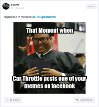 Meme appreciation inception. Car Throttle App: Sojzim8  Memes  4 days ago  Happened to me once #CToriginalmeme  That Moment When  Car Throttle posts one of your  memes on facebook  e 3 comments  a 69 points Meme appreciation inception. Car Throttle App