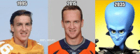The progression of Peyton Manning: 1995  @NFL MEMES  2015  2035 The progression of Peyton Manning