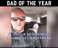 Lmfao, I had to post this. Fun banter between a dad and his daughter.: DAD OF THE YEAR  ILL GET A BOYFRIEND IF  I WANNA GET A BOYFRIEND Lmfao, I had to post this. Fun banter between a dad and his daughter.
