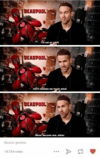 Marvel Tumblr: DEADPOOL  not an adult.  im Don't mistake me  an adult.  TEAL POLL  Never become one, either  Source: gamora  19,724 notes