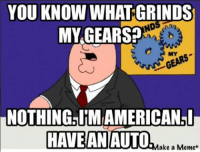 Shots Fired. Car Throttle App: YOU KNOW WHAT GRINDS  NDS  MY GEARS?  NOTHING IMAMERICAN I  HAVE AN  AUTO  ake a Memet Shots Fired. Car Throttle App