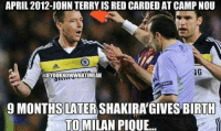 Throwback to this incredible coincidence.: APRIL 2012-JOHN TERRY IS RED CARDED AT CAMP NOU  IG  HIEYOUKNOWWHATIMEAN  9 MONTHS LATER SHAKIRA GIVES BIRTH  TO  MILAN PIOUE Throwback to this incredible coincidence.