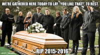 Nfl Meme: WERE GATHERED HERE TODAY TO LAY YOU LIKETHAT! TO REST  RIP 2015-2016  @NFL MEME