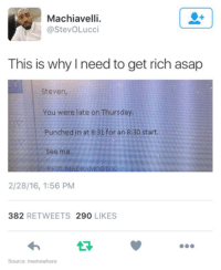 Humans of Tumblr, Machiavelli, and Seeing: Machiavelli  @Stevo Lucci  This is why need to get rich asap  Steven  You were late on Thursday.  Punched in at 8:31 for an 8:30 start.  See me.  2/28/16, 1:56 PM  382  RETWEETS  290  LIKES  Source: memewhore