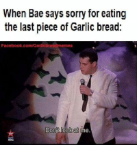 Bae Meme: When Bae says sorry for eating  the last piece of Garlic bread:  Facebook.com/Garlicbread memes  Donit look at me  893