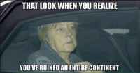 Conservative Memes: THAT LOOK WHEN YOU REALITE  YOUVE RUINED AN ENTIRE CONTINENT