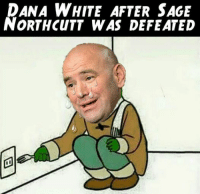Sage: DANA WHITE AFTER SAGE  NORTHCUTT WAS DEFEATED