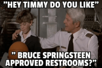 """Conservative Memes: """"HEY TIMMY DO YOU LIKE""""  BRUCE SPRINGSTEEN  APPROVED RESTROOMS?"""""""