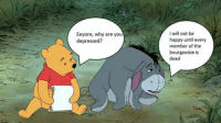Depression Meme: Eeyore, why are you  depressed?  I will not be  happy until every  member of the  bourgeoisie is  dead