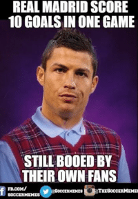 Real Madrid summed up.: REAL MADRID SCORE  10 GOALS IN ONE GAME  STILL BOOED BY  THEIR OWN FANS  SOCCERMEMES  OCCERMEMES  SOCCER MEMES Real Madrid summed up.