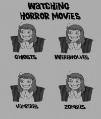 horror: WATCHING  HORROR MOVIES  GHOSTS  WEREWOLVES  vaMRIRES  ZOMBIES