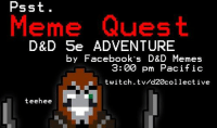 DnD: Psst  Meme Quest  D&D 5e ADVENTURE  by Facebook's D&D Memes  3:00 pm Pacific  twitch .tv/d20collective  teehee