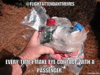 OFLIGHTATTENDANTMEMES  EVERY TIME MAKE EYE CONTACT WITH A  PASSENGER  ematic net NEVER make eye contact.