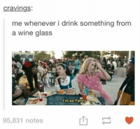 So Fancy: Cravings:  me whenever i drink something from  a wine glass  Im so Fancy  95,831 notes