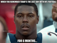 WHEN YOU REMEMBER TODAY'S THE LAST DAY WITH NFL FOOTBALL  ONFL MEMES  FOR 6 MONTHS...