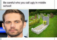 middle school: Be careful who you call ugly in middle  school!