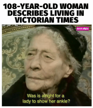 A fascinating look at a time you could only read about...: 108-YEAR-OLD WOMAN  DESCRIBES LIVING IN  VICTORIAN TIMES  nostalgia  Was is alright for  lady to show her ankle? A fascinating look at a time you could only read about...
