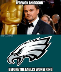 Even Leo won before the Eagles: LEO WON AN OSCAR  ONFL MEMES  BEFORE THEEAGLESWONARING Even Leo won before the Eagles