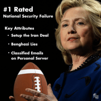 #1 Rated  National Security Failure  Key Attributes  Setup the Iran Deal  Benghazi Lies  Classified Emails  on Personal Server We've been leading up to the national security failure draft for weeks now. Hillary Clinton has proven herself as the biggest national security failure in this years draft. Below is a breakdown of why Hillary is the #1 rated national security failure!