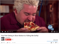 10 Guy: 01311 47  Guy Fieri Eating in Slow Motion to Killing Me Softly  gun2dadeep  Subscribe  188  Add to  EW  oo  HID  328,354  4,520  34