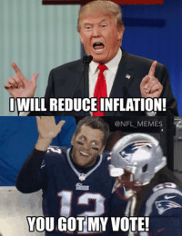 The real reason Brady's voting for Trump Credit: Mike Ferris LIKE OUR PAGE --> NFL Memes!: IWILL REDUCE INFLATION!  @NFL MEMES  YOU GOT MY VOTE! The real reason Brady's voting for Trump Credit: Mike Ferris LIKE OUR PAGE --> NFL Memes!