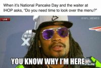 """#NationalPancakeDay: When it's National Pancake Day and the waiter at  IHOP asks, """"Do you need time to look over the menu?""""  @NFL MEMES  LIVE  YOU KNOW WHY ITM HERE #NationalPancakeDay"""