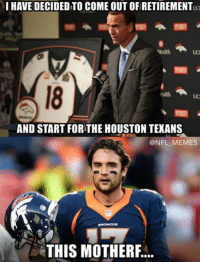 LIKE our page NFL Memes! Credit - Sebastian Austin: HAVE DECIDED TO COME OUT OFRETIREMENTuc  AND START FOR THE HOUSTON TEXANS  NFL MEMES  THIS MOTHERF. LIKE our page NFL Memes! Credit - Sebastian Austin