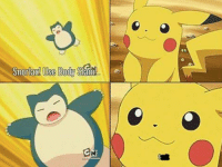 Pikachu be like...: Snorlax Use Body Slam! Pikachu be like...