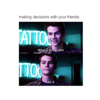 making decisions with your friends  ATTO  What a dumb idea  Do it can't wait for teen wolf season 5
