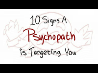 "Tumblr, youtube.com, and Blog: 10Siqns A  Psychopath  SW  s argeting You <p><a href=""https://generalr0gu3p1an3t.tumblr.com/post/171616127449/dailypsychologyfacts-10-signs-a-psychopath-is"" class=""tumblr_blog"">generalr0gu3p1an3t</a>:</p> <blockquote> <p><a href=""https://dailypsychologyfacts.tumblr.com/post/171410099403/10-signs-a-psychopath-is-targeting-you-psych2go"" class=""tumblr_blog"">dailypsychologyfacts</a>:</p> <blockquote><h2> <a href=""https://www.youtube.com/watch?v=qkbQ0dt-38I"">10 Signs a Psychopath is Targeting You 