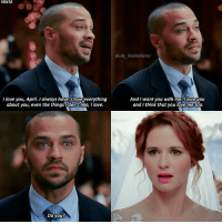Beautiful, Dude, and Love: 10X12  dude itsalexkarev  I love you, Apri. l always have, love everything  about you, even the things ldon t like, Ilove  AndI want you with me, llove you  and I think that you love me too  Do you? |10x12| I could watch this scene over and over again, it's so beautiful. I love Jackson and hate for that, but totally hate April for that. 🙄 . . . greysanatomy greys10x12 aprilkepner jacksonavery japril