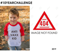 Low effort OC:  #10YEARCHALLENGE  404  ANTI  VAXX  KID  IMAGE NOT FOUND  2009  2019 Low effort OC
