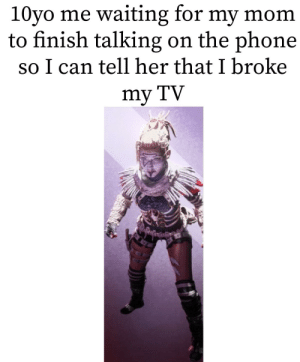 Meme, Phone, and Dank Memes: 10yo me waiting for my mom  to finish talking on the phone  so I can tell her that I broke  my TV Is this meme still relevent?