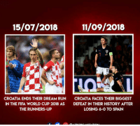 Fifa, Memes, and Run: 11/09/2018  CROATIA ENDS THEIR DREAM RUN  IN THE FIFA WORLD CUP 2018 AS  THE RUNNERS-UP  CROATIA FACES THEIR BIGGEST  DEFEAT IN THEIR HISTORY AFTER  LOSING 6-0 TO SPAIN From a night to remember to one to forget...