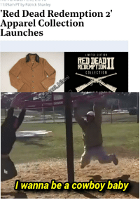 Dallas Cowboys, Limited, and Dank Memes: 11:09am PT by Patrick Shanley  'Red Dead Redemption 2'  Apparel Collectioin  Launches  LIMITED EDITION  RED DEAD  REDEMPTION  COLLECTION  I wanna be a cowboy baby