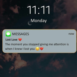 Love, Memes, and Lost: 11:11  Monday  MESSAGES  now  Lost Love  The moment you stopped giving me attention is  when I knew I lost you