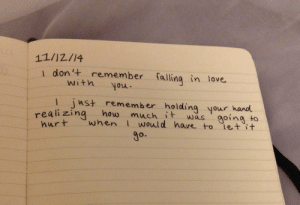 hare: 11/12/14  1 don'+ remember fallinq in love.  witn you  1 jnst remember holding your hand  realizing how much was  goingo  t when I would hare to iet it  hur  go.